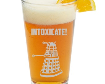 Dr.Who inspired Pint Glass,INTOXICATE Dalek Dr doctor Who Inspired Custom engraved
