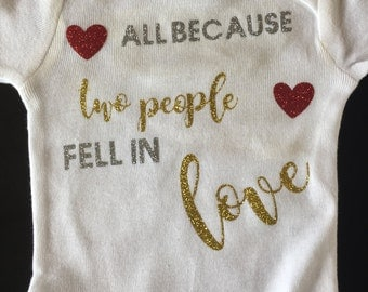 All because two (2) people fell in love, Baby Onesie, coming home outfit, baby announcement, baby shower gift, one-piece, body suit