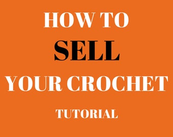 HOW TO SELL Your crochet And build a successful Handmade business! crochet tutorial, learn how to make money, pdf, Instant Download