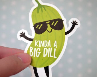 Kinda a Big Dill Funny Pickle Sticker - Big Deal Sticker - Congratulations Stickers - Funny Car Window Stickers - Funny Laptop Sticker - S67