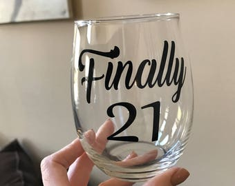 Finally 21 wine glass.  Finally 21 gift. Finally twenty one. Finally twenty one wine glass. 21st wine glass. 21st birthday gift. 21 wine gla