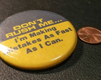 "Vintage Pinback Button: ""Don't Rush Me..."""