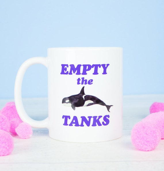 Empty the tanks mug, all profits go to charity helping orcas and sealife.