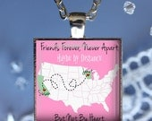 Custom Long Distance Map Pendant,Necklace,Key Chain or Magnet-Pink or Blue-Friends Forever, Never Apart, Maybe by Distance, But Not by Heart