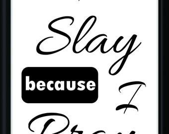 Digital Download, Typography, I Slay Because I Pray, Pray, Slay, Printable Quote, Printable Art, Wall Art
