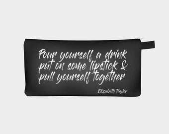 Pour Yourself a Drink Put on Some Lipstick Pull Yourself Together Elizabeth Taylor Quote Beauty Makeup Artist Bag Cosmetic Travel Zip Clutch