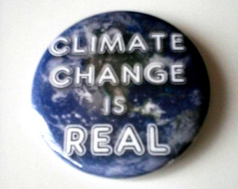 Climate Change is Real Planet Earth Pinback Button OR Magnet -- 2.25 inch