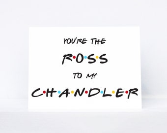 You're the Ross to my Chandler typography quote best friend greeting card   Inspired by Friends