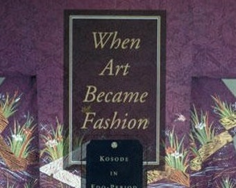 When Art Became Fashion, Kosode in Japan, Japanese Fashion, Costume in Japan, Kimono, Fashion book, Art book