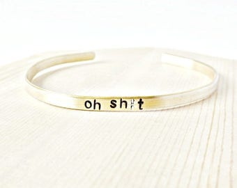 Skinny Cuff, Oh Sh*t, funny bracelet, hand stamped, mens, womens, funny gift, funny jewelry, mature, swear words, snarky, sarcasm, shit
