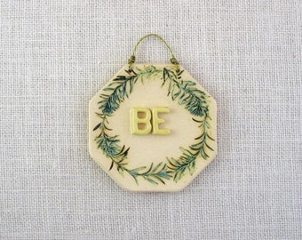 "Sale! Ceramic ""Be"" Sign- Made with Real Rosemary Leaf Sprays - Small Octoganal-Shaped Wall Sign - Doorway, Gate, Wall or Entryway Decoration"