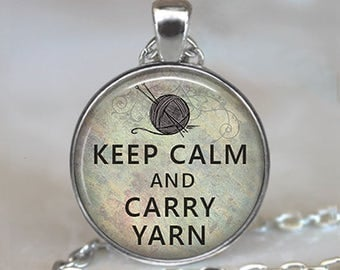 Keep Calm and Carry Yarn pendant, knitting necklace Mother's Day gift gift for Mom knitters pendant knitter's gift key chain key ring