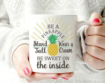 PINEAPPLE mug. Be a pineapple. cute Coffee Mug - Ceramic Mug - be sweet. Stand tall. Wear a crown