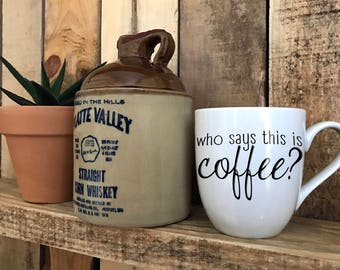 "Hand Painted Coffee Cup - ""Who Says This Is Coffee?"" Quote Coffee Cup Mug : FREE SHIPPING"