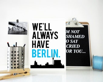 Art Print We'll Always Have Berlin, Berlin Poster, Germany Print, Typography Print, Berlin Skyline, City Poster, Home Decor Gift for Artist