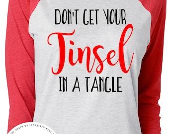 Don't Get Your Tinsel in a Tangle Christmas Shirt - Christmas Raglan Tee - Holiday Design T-shirt - Funny Christmas Tee -  Southern Girls
