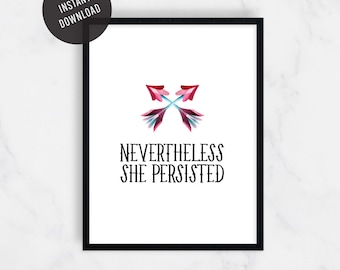 Nevertheless, She Persisted, Motivational Print, Nevertheless She Persisted, Feminist Print, Printable, Girl Power, Gift for Her, 8x10