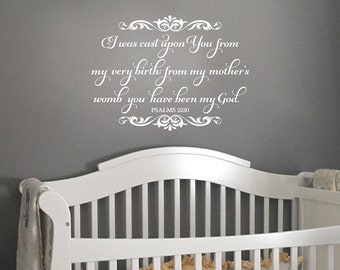 Psalm 22:10 I was cast upon you from my very birth, nursery, bible verse, vinyl decal, Wall Decal, from my mothers womb PS22V10-0001