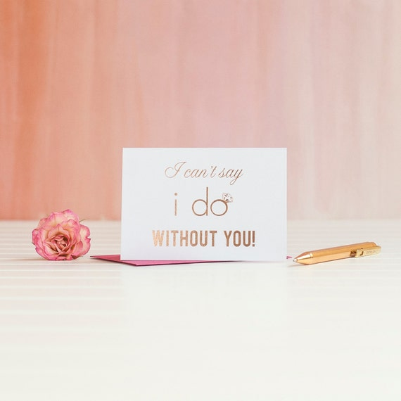 I Can't Say I Do Without You Rose Gold Foil Will You Be My Bridesmaid card I Do Crew maid of honour proposal gift box bridal party cards