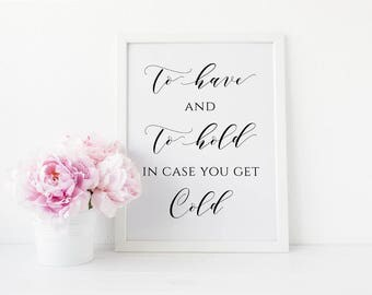 To Have and To Hold In Case You Get Cold Sign, To Have and To Hold Printable, Calligraphy Wedding sign, Blanket sign. Instant Download. WC3.