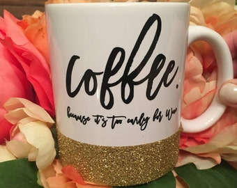 Coffee (because it's too every for wine) Mug // READY TO SHIP
