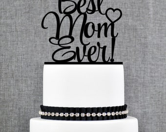 Best Mom Ever Cake Topper, Mothers Day Cake Topper, Mom Cake Topper, - (T327)