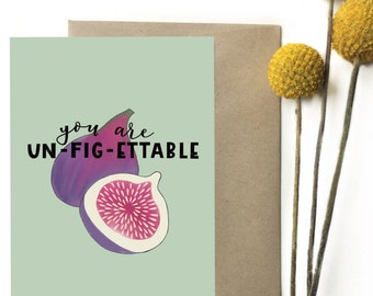 You are un-fig-ettable - Greeting card