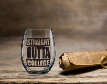 Straight Outta College, Graduation Wine Glass, 2017 Graduation Wine, Stemless Wine Glass, College Wine Glass, College Grad Wine, Grad Gift