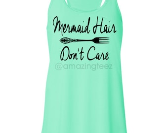 Mermaid Hair Don't Care. Mermaid Tank Top. Flowy Tank Top. Mermaid Shirt. Always Be A Mermaid. Mermaids. I'm Actually A Mermaid.