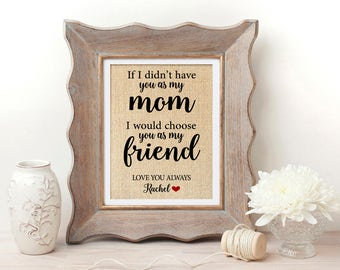 If I Didn't Have You as a Mom I Would Choose You as a Friend | Mother's Day Gift | Mother Daughter Gift | Mom Gifts | Gift for Mother
