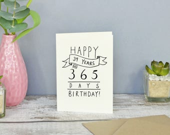 Happy 39 Years and 365 days Birthday! // 40th Birthday Card // Hand-lettered