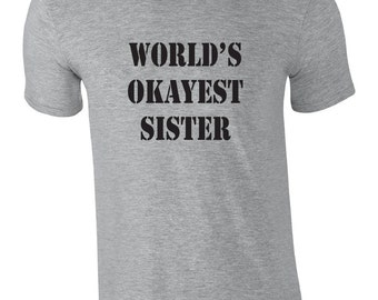 Funny Tshirt for sister.  World's okayest sister t-shirt. Funny shirt for sister. Gag gift idea for sister. Funny gift idea. Worlds okayest
