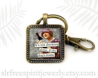 """Wine Gift, Wine Humor, Vintage Art, Key Chain, """"It's not drinking alone if the dogs home""""  Funny Key Chains,  Gift for Wine Drinker"""