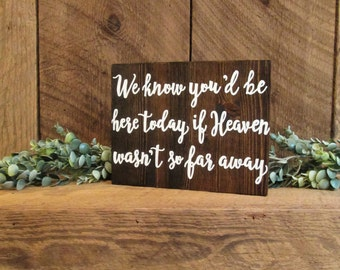 Wood wedding sign, wedding sign, we know you'd be here today, If heaven wasn't so far away, remembrance sign, in memory sign, wedding decor