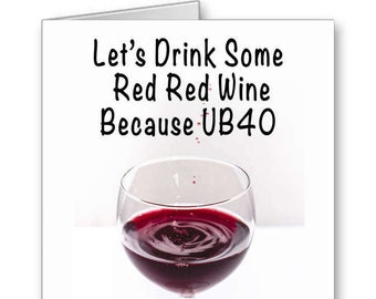 40th Birthday Card, Funny Birthday Card, Wine Birthday Card, UB40, 40th for Her, 40th for Him, Red Red Wine, Happy Birthday
