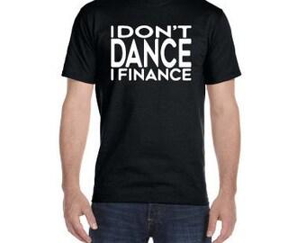 Dance Dad Shirt, I Don't Dance I Finance Shirt, Dance Mom Shirt