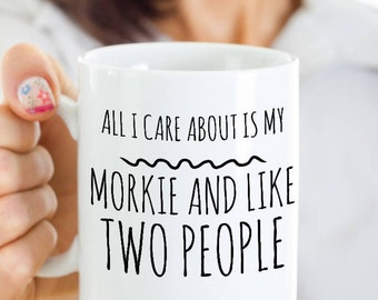 Morkie Dog Mug - All I Care About Is My Morkie And Like Two People - Morkie Lover Gift - Coffee or Tea Cup for Morkie Mom