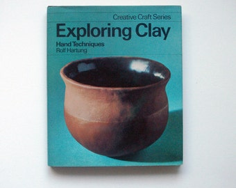 exploring clay hand techniques, pottery book, clay book, exploring clay, craft book, studio pottery book, creative craft series