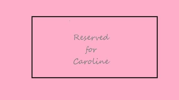 Reserved for Caroline