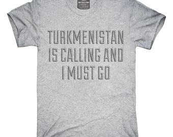 Funny Turkmenistan Is Calling and I Must Go T-Shirt, Hoodie, Tank Top, Gifts