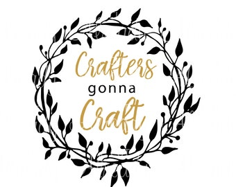 Crafters gonna Craft - SVG - Cuttable - cut file - Silhouette - Cameo - Cricut - Decal - Sticker - Instant Digital Download
