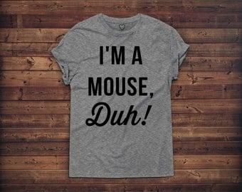 I'm A Mouse Duh! Tshirt