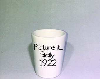 Picture it Sicily 1922 Shot glass