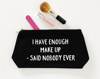 I Have Enough Makeup Bag, Funny Makeup Bag, Cosmetic Bag, Eco Bag, gift for her, Slogan bag, toiletry bag