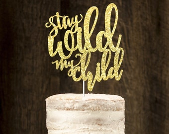 Stay wild my child cake topper, gold cake topper, wild