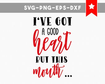 ive got a good heart svg, but this mouth svg, funny quotes svg, commercial use, funny quotes svg, svg files for cricut silhouette, cameo