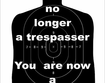 "You are no longer a trespasser, you are a target with or with out bullet holes 8""x12"" New Aluminum Sign"