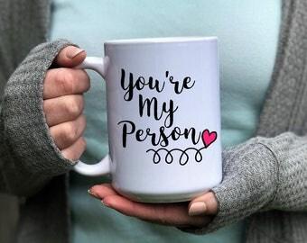 You're My Person | My Person | Grey's Anatomy | Grey's Anatomy Quote | You Are My Person | Your My Person | Bestfriends | Best Freind Mug