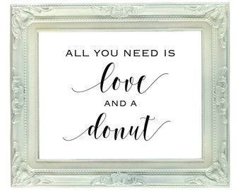 All You Need Is Love And A Donut sign, 8x10, Instant download, printable sign, dessert table sign, sweets table sign, Donut Bar Sign