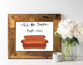 Friends tv show print, I'll be there for you print, I'll be there for you printable, Friends sitcom print, Friends quote print, Friends tv